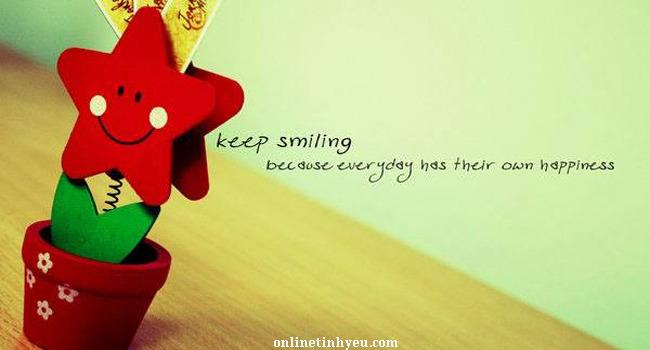 Luôn giữ nụ cười trên môi bạn nhé.