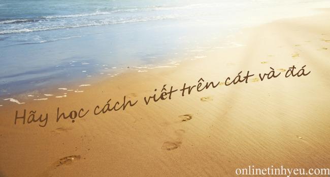 Hãy học cách viết trên đá và cát.